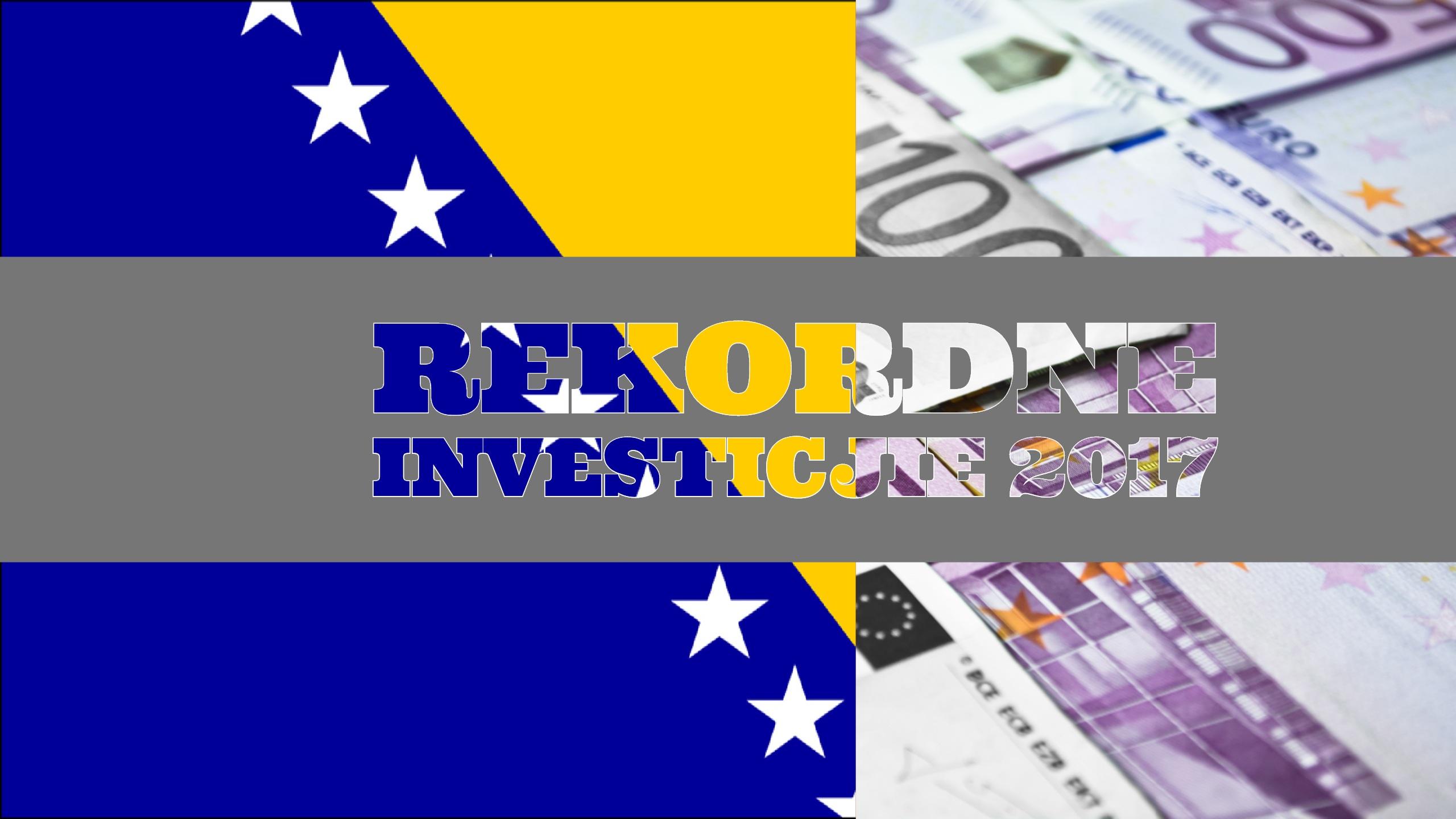 FIPA BiH: Rekordan iznos stranih investicija u 2017. godini