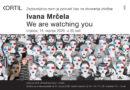 "Najava izložbe: ""We are watching you"" – Ivana Mrčela"